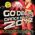 GO DEEJAY DANCE SELECTION 2012
