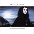 DEAD OR ALIVE: MAD, BAD, AND DANGEROUS TO KNOW (180 GRAM) - LP
